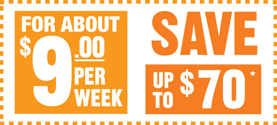 For About $9.00 per week | Save up to $70